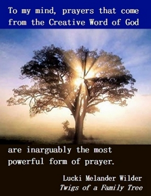 To my mind, prayers that come from the Creative Word of God are inarguably the most powerful form of prayer. #PrayerWorks #WordOfGod #TwigsOfAFamilyTree