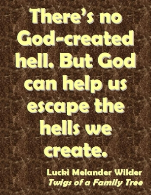 There's no God-created hell. But God can help us escape the Hells we created. #Hell #EscapeHell #Recovery