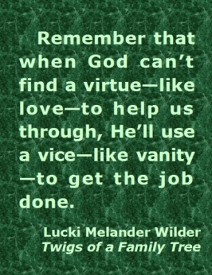 Rememer that when God can't find a virtue--like love---to help us through, He'll use a vice--like vanity--to get the job done. #TwoSidesSameCoin #GetTheJobDone #Recovery