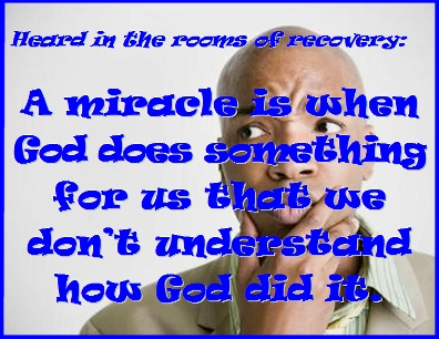 A miracle is when God does something for us that we don't understand how God did it. #GodDoes #DontKnow #Recovery