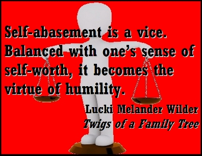 Self-abasement is a vice. Balanced with one's sense of self-worth, it becomes the virtue of humility. #Vice #Virtue #TwigsOfAFamilyTree
