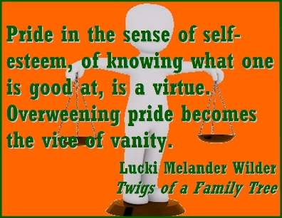 Pride in the sense of self-esteem, of knowing what one is good at, is a virtue. Overweening pride becaomes the vice of vanity. #Vice #Virtue #TwigsOfAFamilyTree