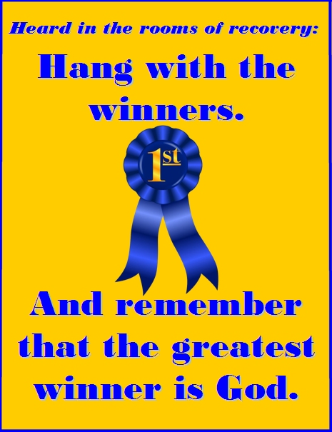 Hang with the winners. And remember that the greatest winner is God. #Winners #TheGreatest #Recovery