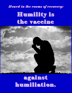 Humility is the vaccine against humiliation. #Vice #Virtue #Recovery