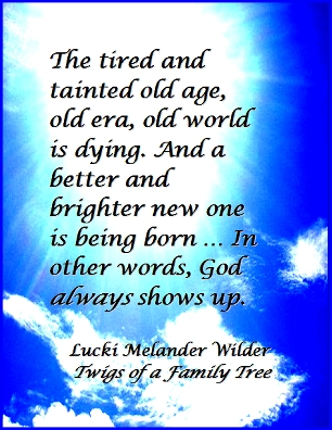 The tired and tainted old age, old era, old world is dying. And a better and brighter new one is being born...In other words, God always shows up. #OldWorld #NewWorld #TwigsOfAFamilyTree